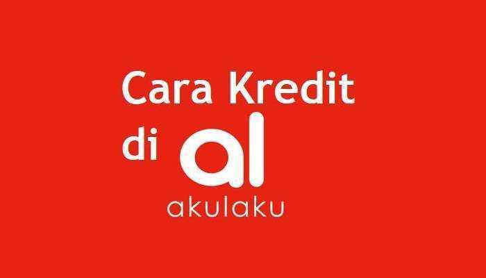 Cara Kredit di Akulaku Tanpa DP, BPJSTKU dan Kartu Kredit