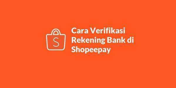 Cara Verifikasi Rekening Bank di Shopeepay
