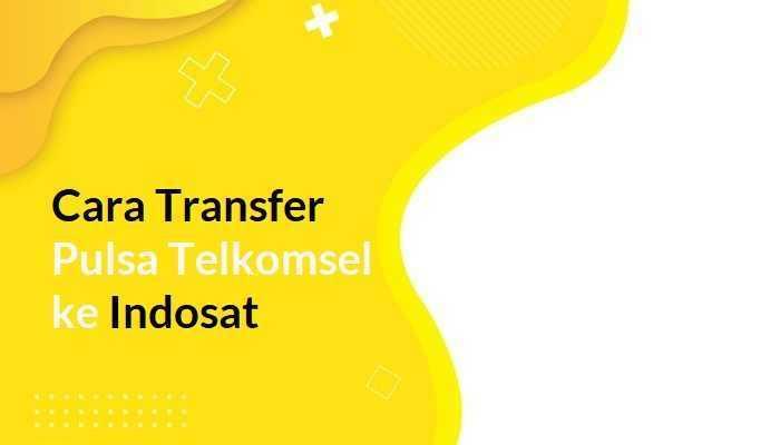 Cara Transfer Pulsa Telkomsel Ke Indosat
