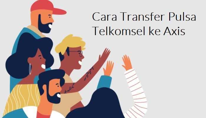 Cara Transfer Pulsa Telkomsel ke Axis