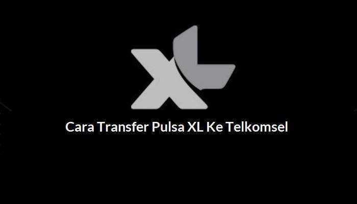Cara Transfer Pulsa XL Ke Telkomsel