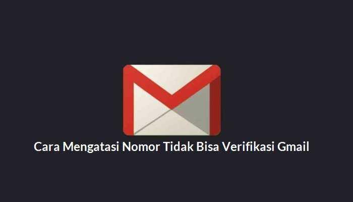 Nomor Tidak Bisa Verifikasi Gmail